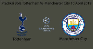 Prediksi Bola Tottenham Vs Manchester City 10 April 2019