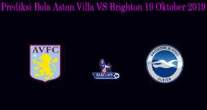 Prediksi Bola Aston Villa VS Brighton 19 Oktober 2019