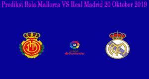 Prediksi Bola Mallorca VS Real Madrid 20 Oktober 2019