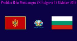 Prediksi Bola Montenegro VS Bulgaria 12 Oktober 2019