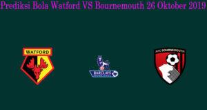 Prediksi Bola Watford VS Bournemouth 26 Oktober 2019